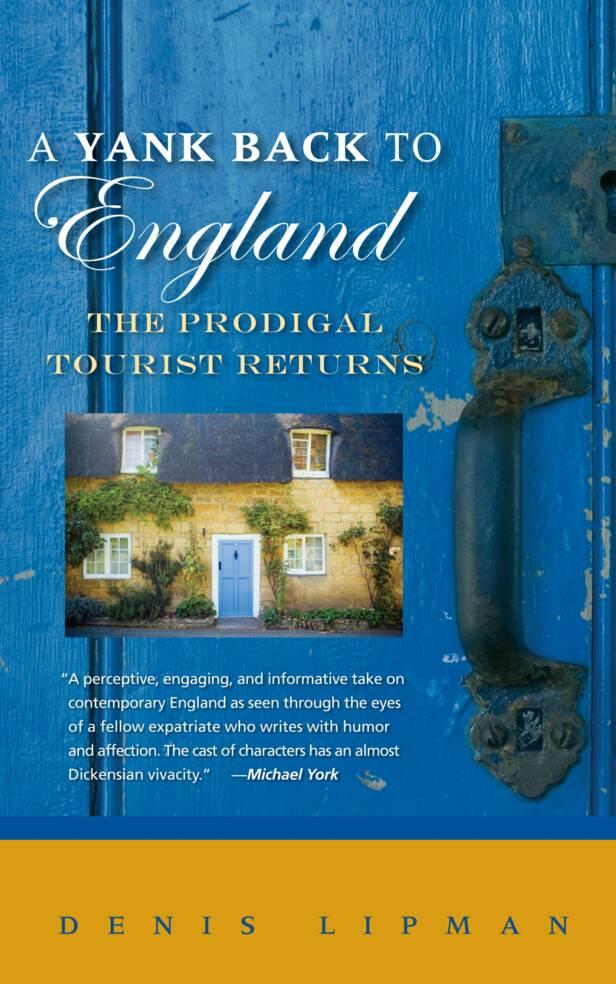 A Yank Back To England: The Prodigal Tourist Returns by Denis Lipman