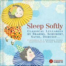 Sleep Softly:  Classical Lullabies by Brahms, Schubert, Satie, Debussy
